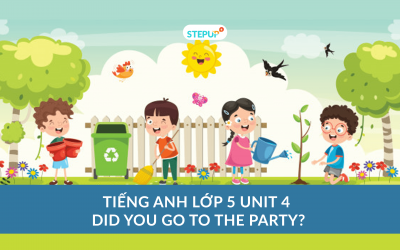 Tiếng Anh lớp 5 unit 4 – Did You Go To The Party?