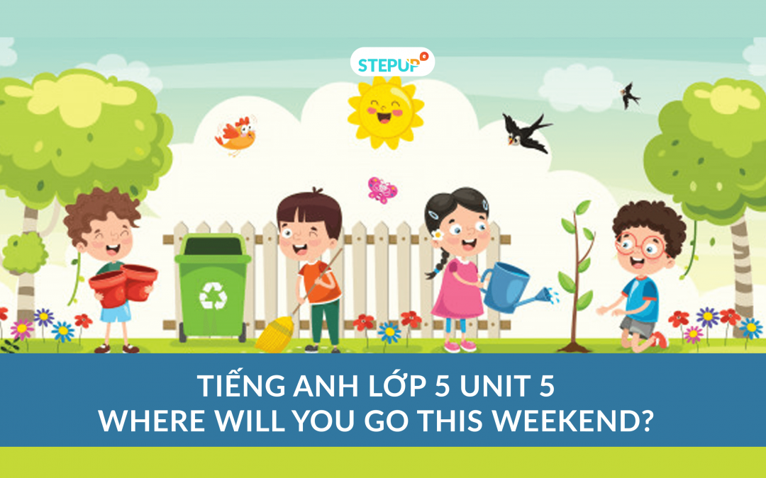 Tiếng Anh lớp 5 unit 5 – Where Will You Be This….?