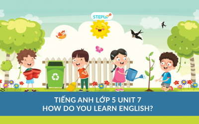 Tiếng Anh lớp 5 unit 7: How do you learn English?