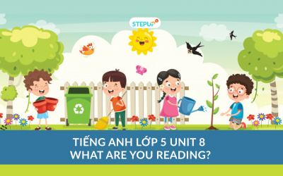 Tiếng Anh lớp 5 unit 8 – What Are You Reading?